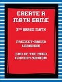 Create A Math Game! Project-Based Learning End of Year Activity RUBRICS Included