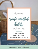 Create Mindful Habits at home (14 Day Makeover for Families)