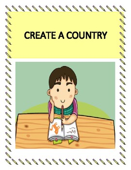 Create My Own Country! Guidelines and templates to help students and teachers!