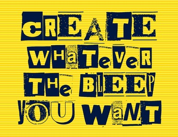 Create Whatever The Bleep You Want 8.5 x 11 Classroom Poster