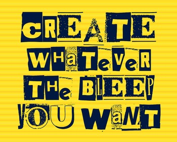 Create Whatever The Bleep You Want 8 x 10 Classroom Poster