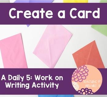 Create a Card- A Daily 5 Work on Writing Activity