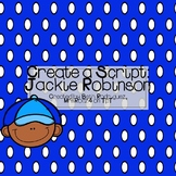 Create a Script: Jackie Robinson