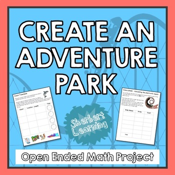 Create an Adventure Park - Math Project problem solving, measurement, fractions
