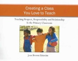 Creating A Class You Love To Teach: Teaching Respect, Responsibility, Relationsh
