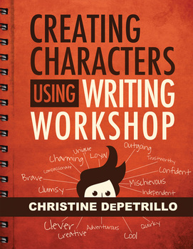 Creating Characters Using Writing Workshop (print version)