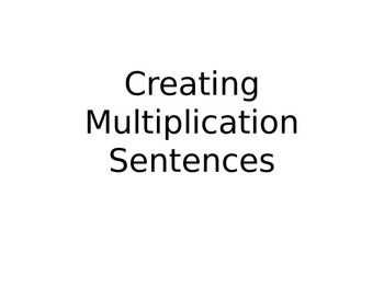 Creating Multiplication Sentences