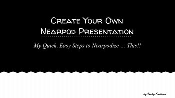 Technology - Creating Your Own Nearpod Presentation - My Quick Easy Steps