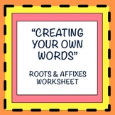 Creating Your Own Words: Roots and Affixes Activity