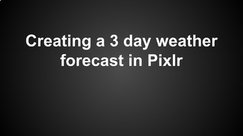Creating a 3 Day Weather Forecast with Pixlr for Green Screen Weather Broadcast