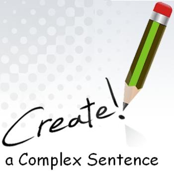 Creating a Complex Sentence