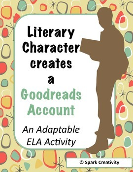 Creating a Goodreads Account for a Literary Character, Adaptable ELA 7th-12th