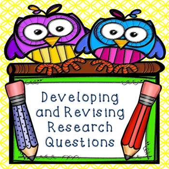 Creating and Revising Research Questions:Handout and Graphic Organizer