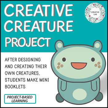 Creative Creatures Project - Students Create Creatures!