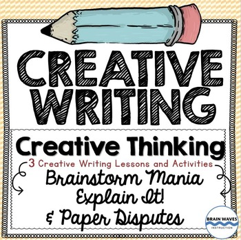 Creative Writing - 3 Lessons - Paper Disputes, Brainstorm Mania, Explain It!