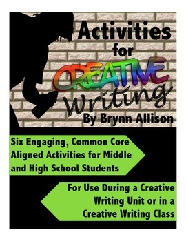 Creative Writing Activities - Engaging & Common Core Aligned for Grades 6-12