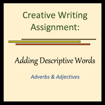 Creative Writing Assignment - Adverbs and adjectives; Adding Description; Fun