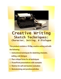Creative Writing: Character, Setting, Dialogue Sketch Unit (19-Days),Common Core