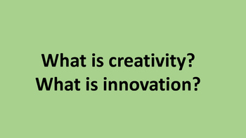What is creativity? What is innovation?