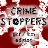 Crime Stoppers: Greatest Common Factor / Least Common Mult