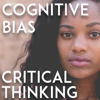 Critical Thinking Activities: Cogntive Bias Lesson   Videos, Quiz, Non-Fiction