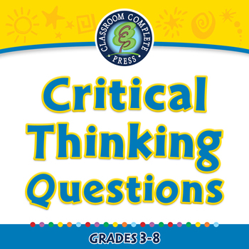 Critical Thinking: Critical Thinking Questions - MAC Gr. 3-8