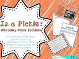 Critical Thinking:  In a Pickle!  #Grocery Store Problems