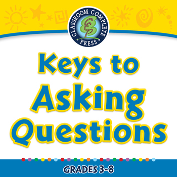 Critical Thinking: Keys to Asking Questions - MAC Gr. 3-8