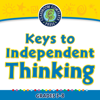 Critical Thinking: Keys to Independent Thinking - MAC Gr. 3-8