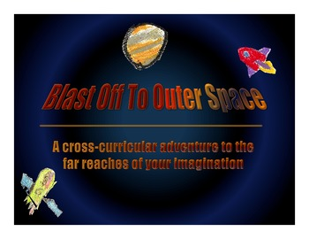 Cross Curricular Unit based on Outer Space theme; Aligns to Common Core for K