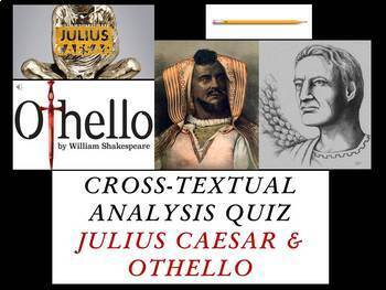 Cross-textual Examination Quiz - Shakespeare's Julius Caesar & Othello