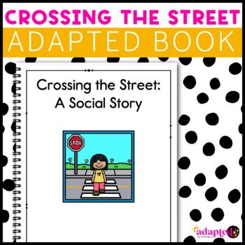 Crossing the Street: A Social Story Adapted Book for Special Education