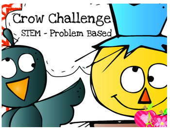 Crow Challenge - STEM - Problem Based Learning -2nd Grade - SMART Teaching NGSS