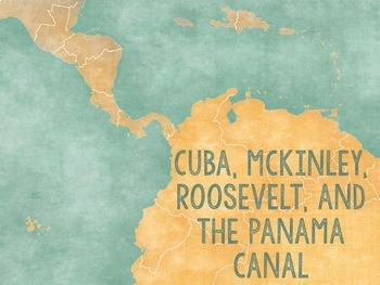 Cuba, McKinley, Roosevelt, and the Panama Canal