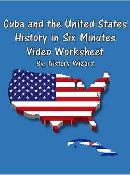 Cuba and the United States History in Six Minutes Video Worksheet