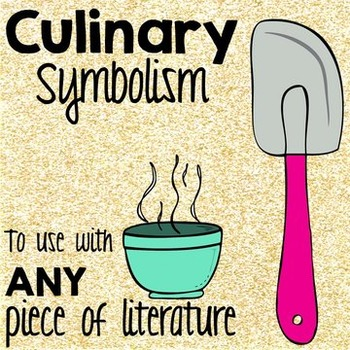 Culinary Symbolism Project-Based Learning for ANY Piece of Literature