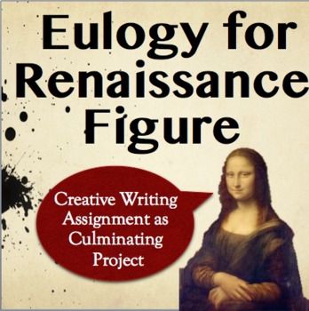 Fun Writing Project- Eulogy for Any Renaissance Figure (Historical Narrative)