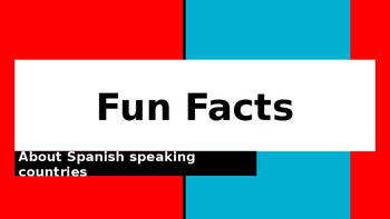 Cultural Presentation ~ Fun Facts about Spanish-speaking Countries