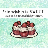 Friendship is SWEET: Cupcake Friends Lesson on How to Be a Good Friend