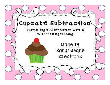 Three-Digit Subtraction With & Without Regrouping: Cupcake Subtraction