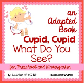 Cupid, Cupid What Do you See? Adapted Book for Preschool a