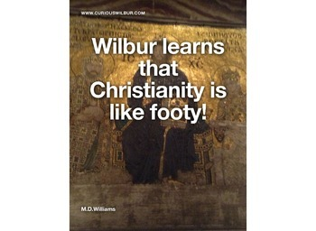 Curious Wilbur learns that Christianity is like footy!