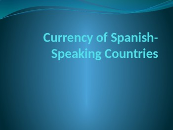 Currency of Spanish Speaking Countries (Presentation)