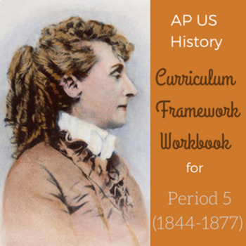 Curriculum Framework Workbook for AP US History Pd 5 (1844-1877)