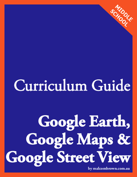 Curriculum Guide for Google Earth, Google Maps & Google Street View