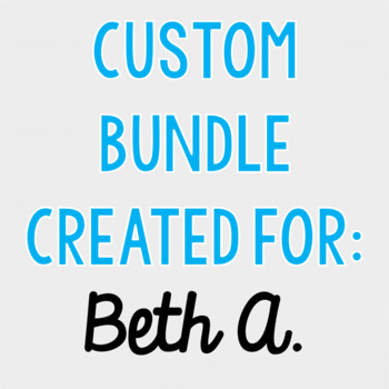 Custom Bundle for Beth A.