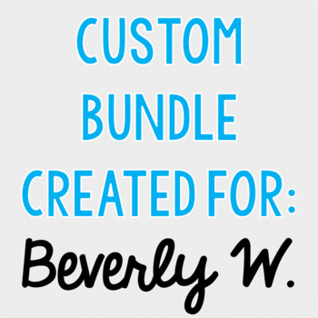 Custom Bundle for Beverly W.