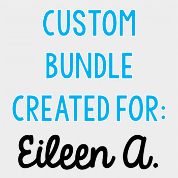 Custom Bundle for Eileen A.