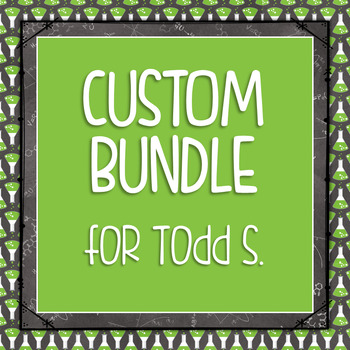 Custom Bundle for Todd S.