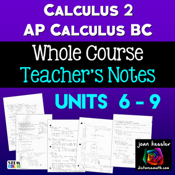 Bundle of Notes Calculus 2 or AP Calculus BC  Unit 6 - 9